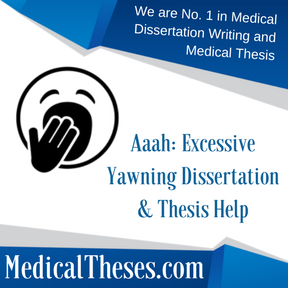 Aaah- Excessive Yawning Dissertations & Thesis Help
