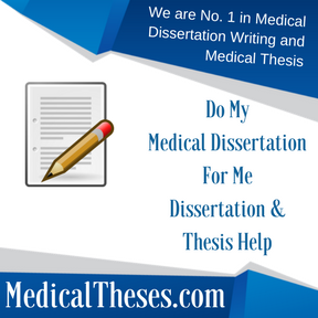 Do My Medical Dissertation For Me Dissertation & Thesis Help