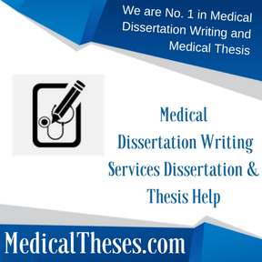 Medical Dissertation Writing Services Dissertation & Thesis Help