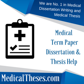 Medical Term Paper Dissertation & Thesis Help