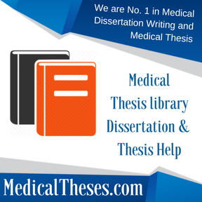 Medical Thesis library Dissertation & Thesis Help