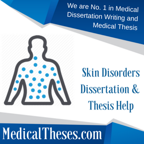 Skin Disorders Dissertation & Thesis Help
