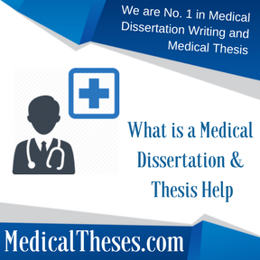 What is a Medical Dissertation & Thesis Help
